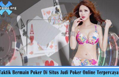 Taktik Bermain Poker Di Situs Judi Poker Online Terpercaya