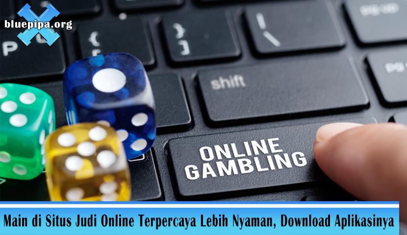 Main di Situs Judi Online Terpercaya Lebih Nyaman, Download Aplikasinya