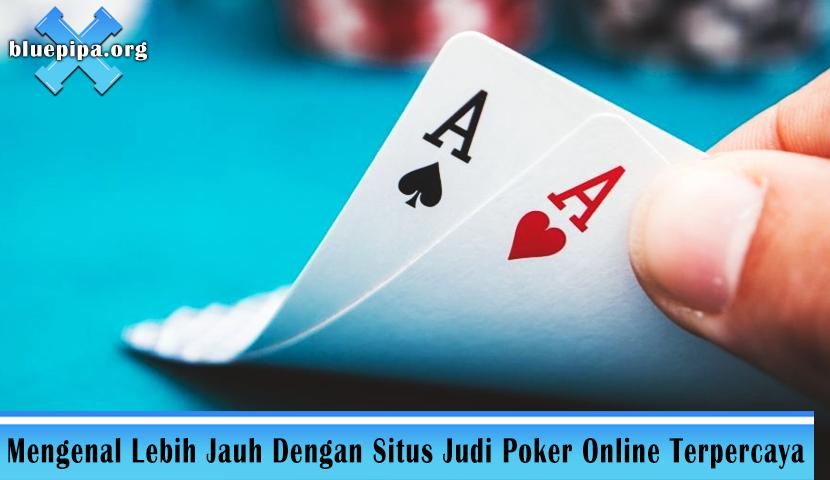 Mengenal Lebih Jauh Dengan Situs Judi Poker Online Terpercaya