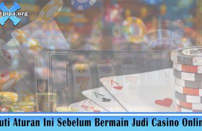 Ikuti Aturan Ini Sebelum Bermain Judi Casino Online