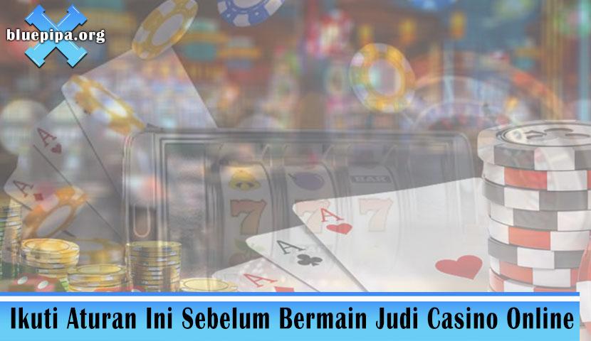 Casino Online - Ikuti Aturan Ini Sebelum Bermain Judi Casino Online